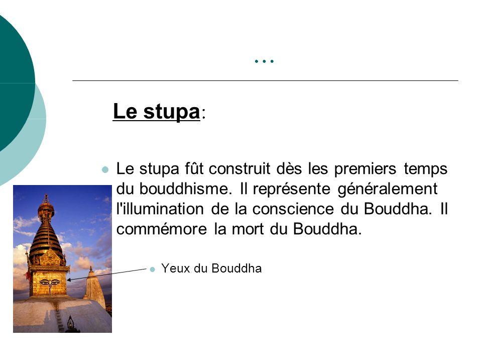… Le stupa fût construit dès les premiers temps du bouddhisme. Il représente généralement l'illumination de la conscience du Bouddha. Il commémore la