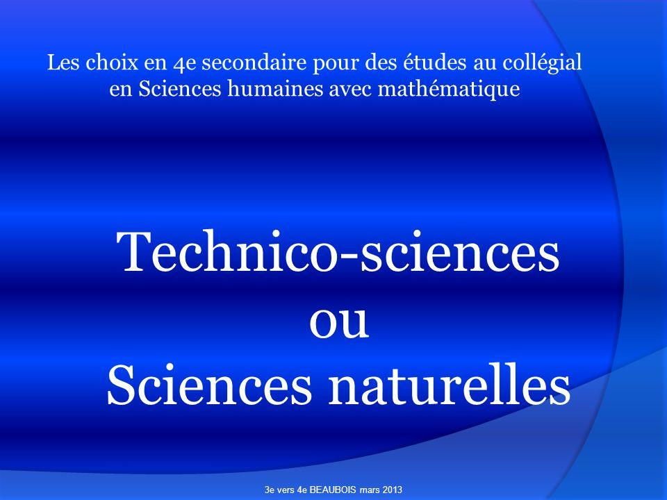 Les choix en 4e secondaire pour des études au collégial en Sciences humaines avec mathématique Technico-sciences ou Sciences naturelles 3e vers 4e BEAUBOIS mars 2013