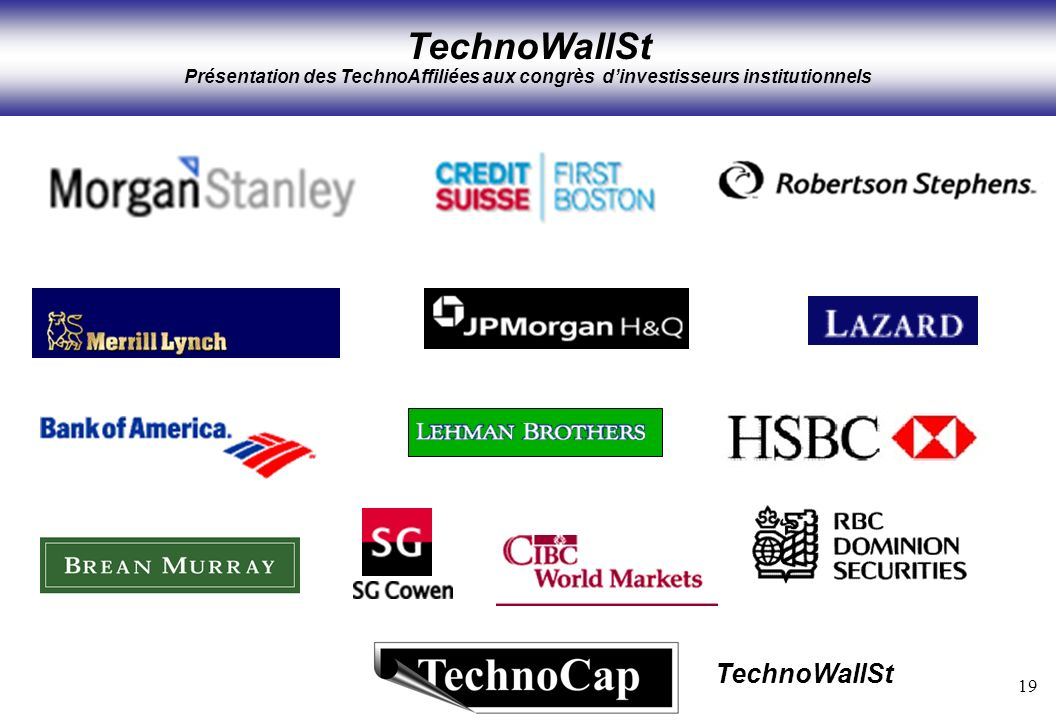 19 TechnoWallSt TechnoWallSt Présentation des TechnoAffiliées aux congrès dinvestisseurs institutionnels