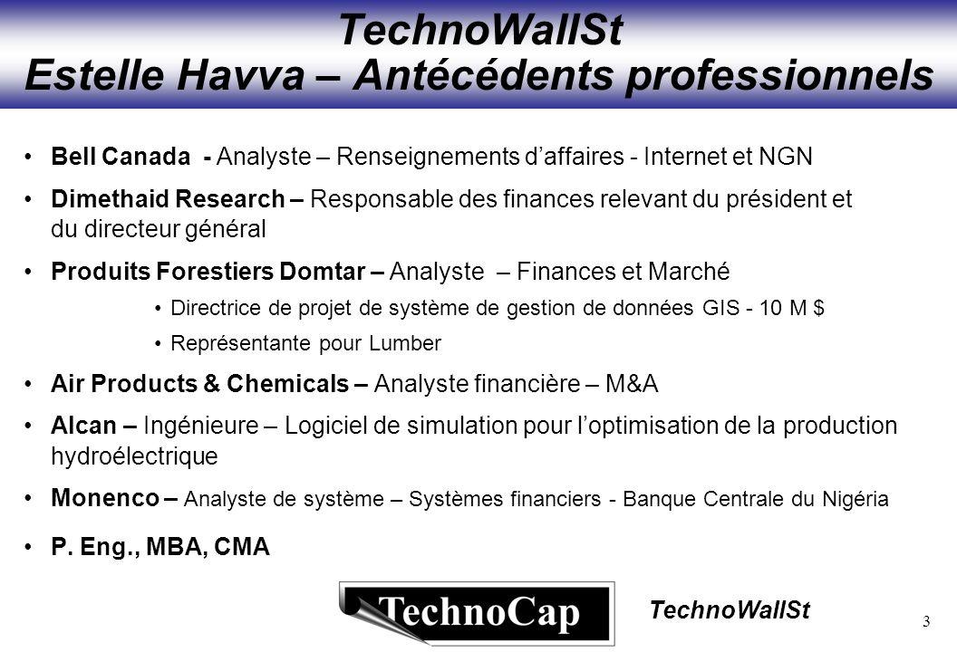 3 TechnoWallSt TechnoWallSt Estelle Havva – Antécédents professionnels Bell Canada - Analyste – Renseignements daffaires - Internet et NGN Dimethaid R