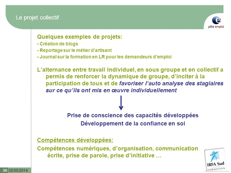 Le projet collectif Quelques exemples de projets: - Création de blogs - Reportage sur le métier dartisant - Journal sur la formation en LR pour les de