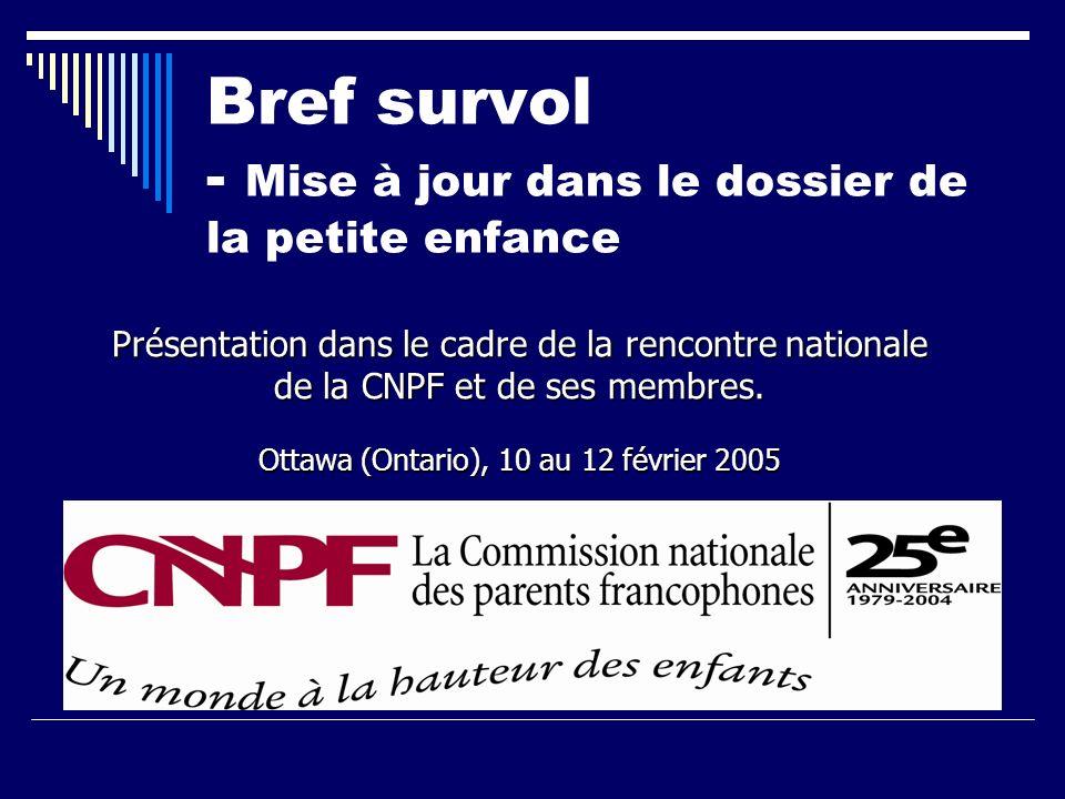 Bref survol - Mise à jour dans le dossier de la petite enfance Présentation dans le cadre de la rencontre nationale de la CNPF et de ses membres. Otta
