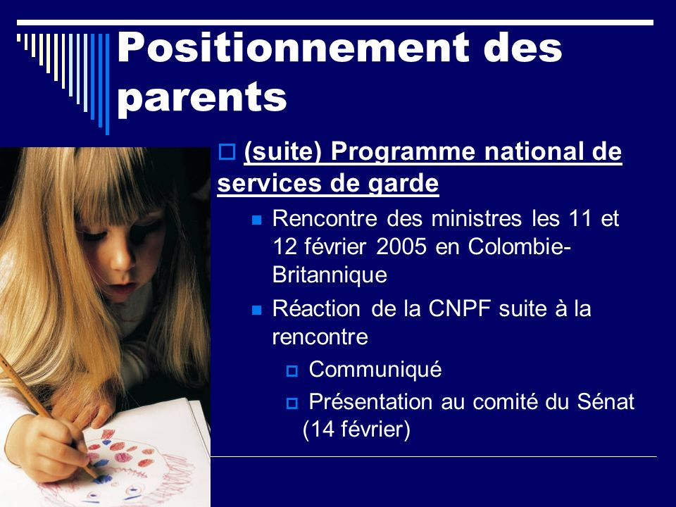 Positionnement des parents (suite) Programme national de services de garde Rencontre des ministres les 11 et 12 février 2005 en Colombie- Britannique