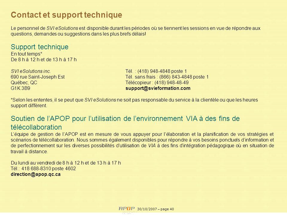 APOP40 Contact et support technique Le personnel de SVI eSolutions est disponible durant les périodes où se tiennent les sessions en vue de répondre a