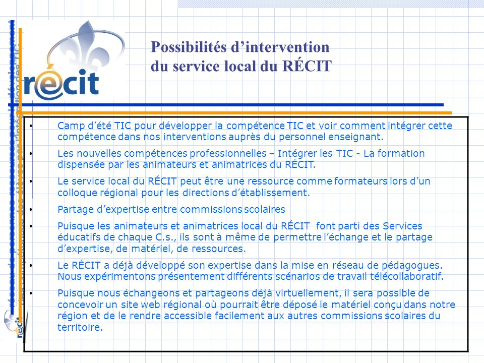 Camp dété TIC pour développer la compétence TIC et voir comment intégrer cette compétence dans nos interventions auprès du personnel enseignant.