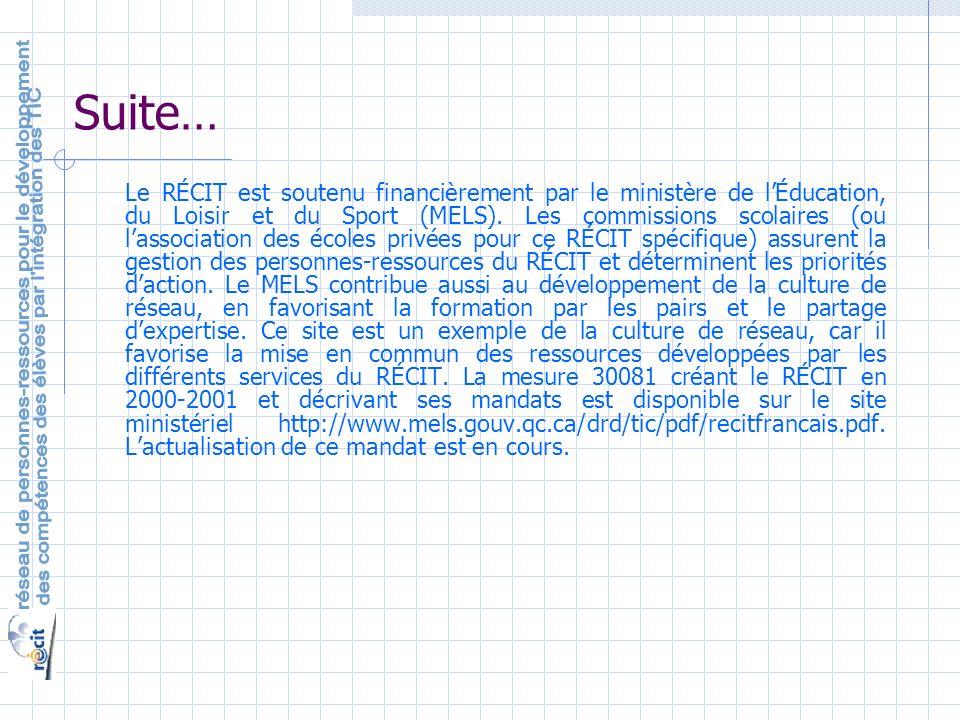 Suite… Le RÉCIT est soutenu financièrement par le ministère de lÉducation, du Loisir et du Sport (MELS).