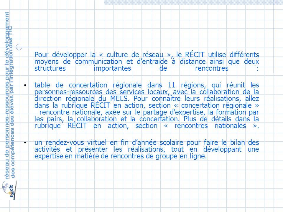 Pour développer la « culture de réseau », le RÉCIT utilise différents moyens de communication et dentraide à distance ainsi que deux structures importantes de rencontres : table de concertation régionale dans 11 régions, qui réunit les personnes-ressources des services locaux, avec la collaboration de la direction régionale du MELS.
