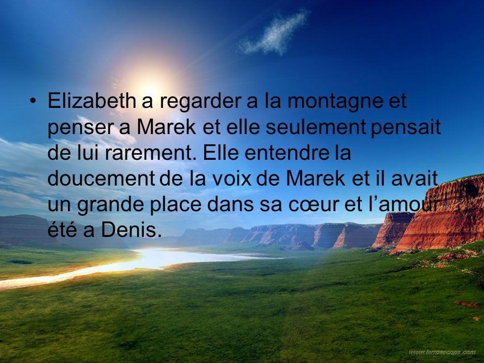 Elizabeth a regarder a la montagne et penser a Marek et elle seulement pensait de lui rarement. Elle entendre la doucement de la voix de Marek et il a