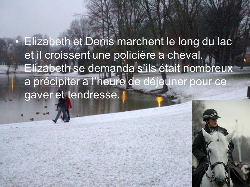 Elizabeth et Denis marchent le long du lac et il croissent une policière a cheval. Elizabeth se demanda sils était nombreux a précipiter a lheure de d