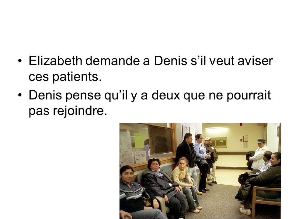 Elizabeth demande a Denis sil veut aviser ces patients. Denis pense quil y a deux que ne pourrait pas rejoindre.