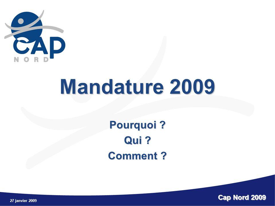 27 janvier 2009 Cap Nord 2009 Mandature 2009 Pourquoi ? Qui ? Comment ?