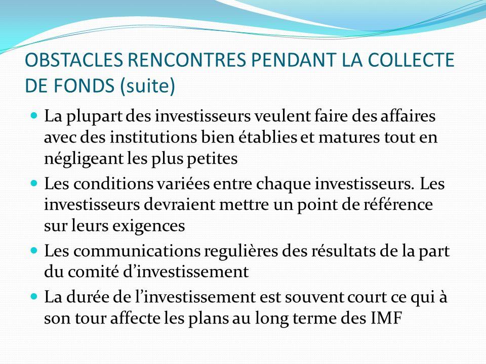 OBSTACLES RENCONTRES PENDANT LA COLLECTE DE FONDS (suite) La plupart des investisseurs veulent faire des affaires avec des institutions bien établies