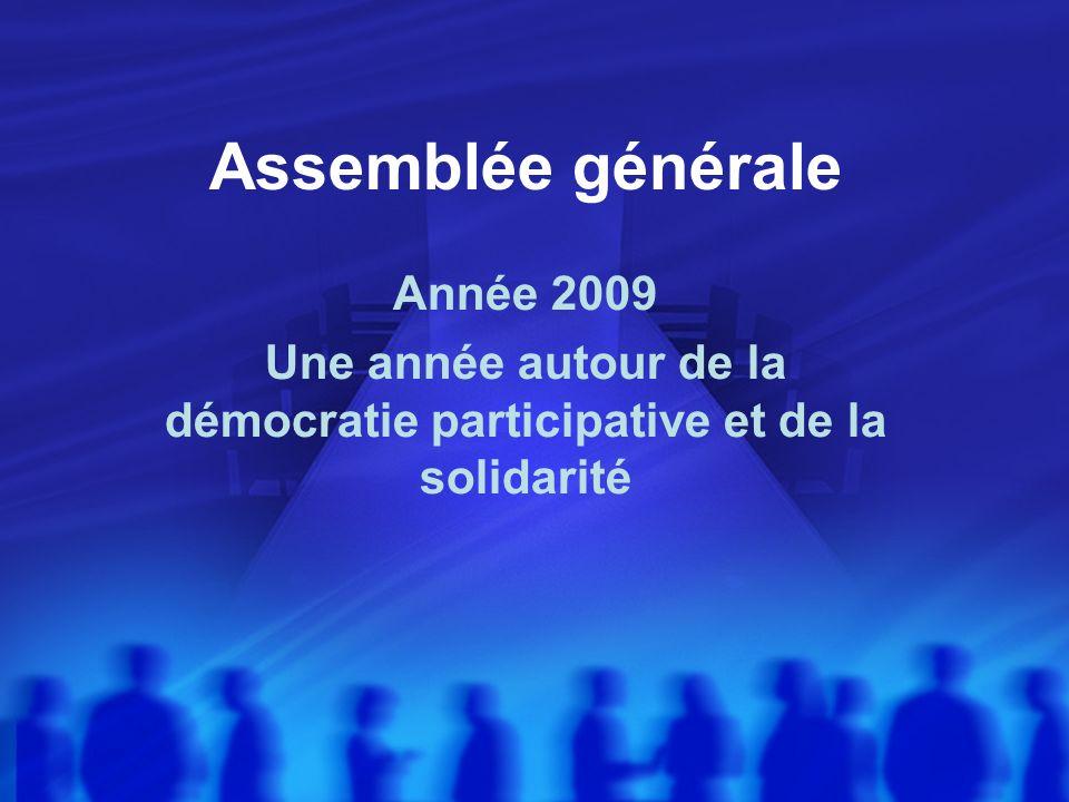 Assemblée générale Année 2009 Une année autour de la démocratie participative et de la solidarité