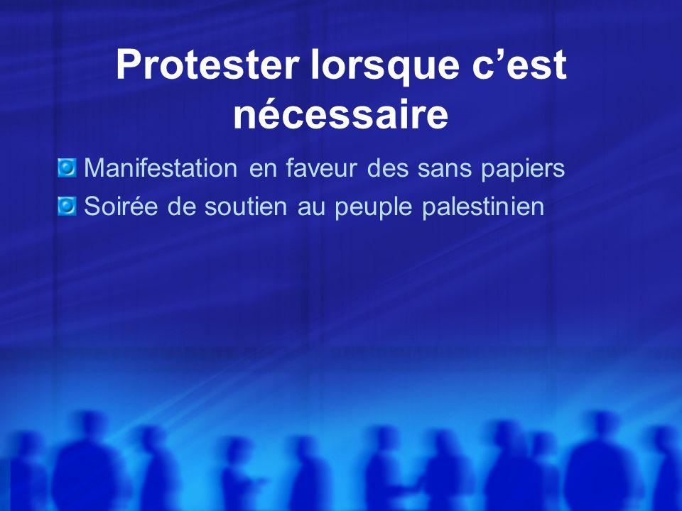 Protester lorsque cest nécessaire Manifestation en faveur des sans papiers Soirée de soutien au peuple palestinien