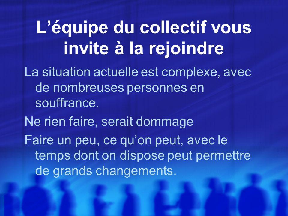 Léquipe du collectif vous invite à la rejoindre La situation actuelle est complexe, avec de nombreuses personnes en souffrance.