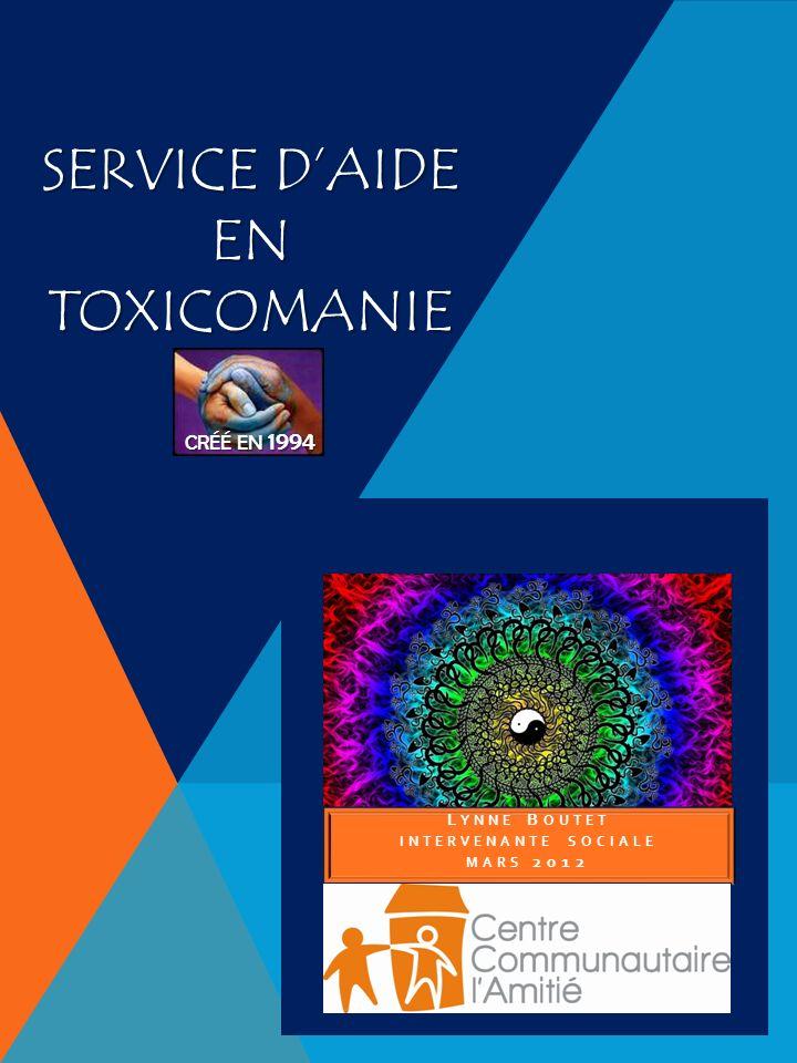 SERVICE DAIDE EN TOXICOMANIE CRÉÉ EN 1994 L YNNE B OUTET INTERVENANTE SOCIALE MARS 2012
