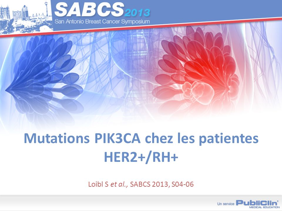 Mutations PIK3CA chez les patientes HER2+/RH+ Loibl S et al., SABCS 2013, S04-06