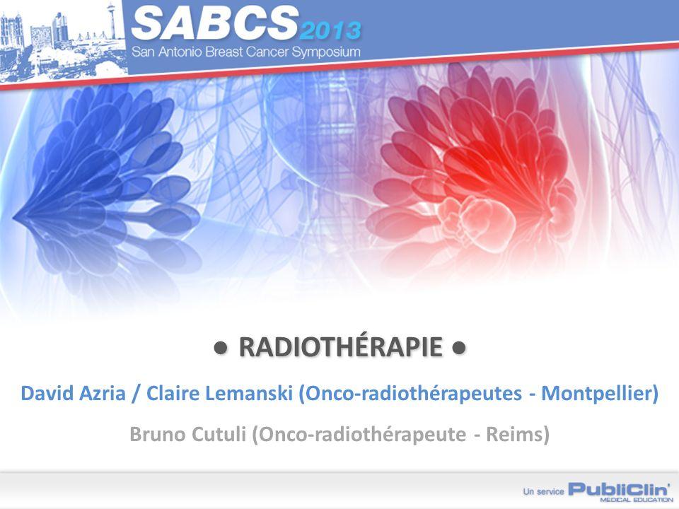 RADIOTHÉRAPIE RADIOTHÉRAPIE David Azria / Claire Lemanski (Onco-radiothérapeutes - Montpellier) Bruno Cutuli (Onco-radiothérapeute - Reims)