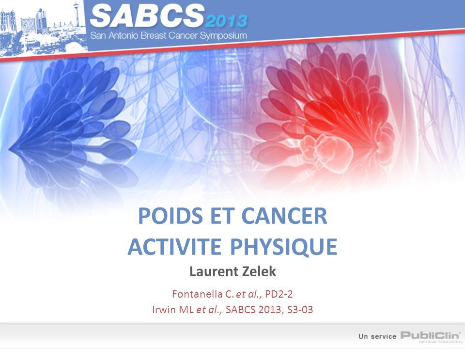 POIDS ET CANCER ACTIVITE PHYSIQUE Laurent Zelek Fontanella C. et al., PD2-2 Irwin ML et al., SABCS 2013, S3-03