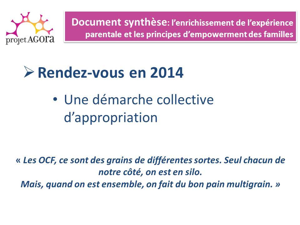 Rendez-vous en 2014 Une démarche collective dappropriation Document synthèse : lenrichissement de lexpérience parentale et les principes dempowerment des familles « Les OCF, ce sont des grains de différentes sortes.