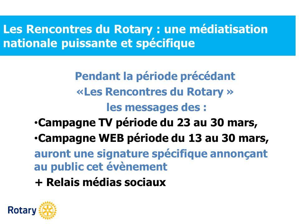 Les Rencontres du Rotary : une médiatisation nationale puissante et spécifique Pendant la période précédant «Les Rencontres du Rotary » les messages d