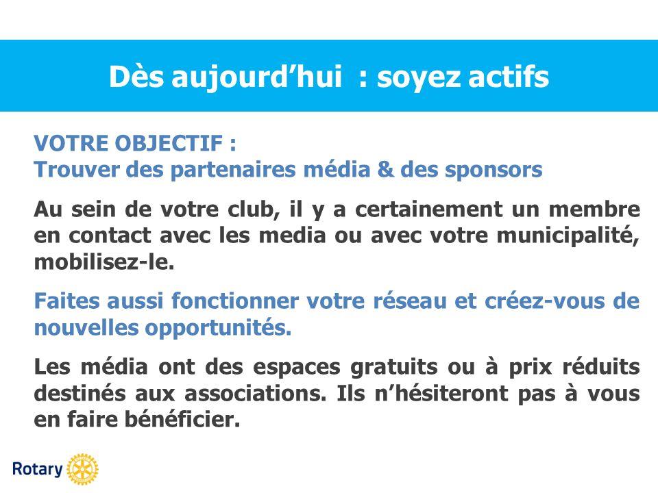 VOTRE OBJECTIF : Trouver des partenaires média & des sponsors Au sein de votre club, il y a certainement un membre en contact avec les media ou avec v