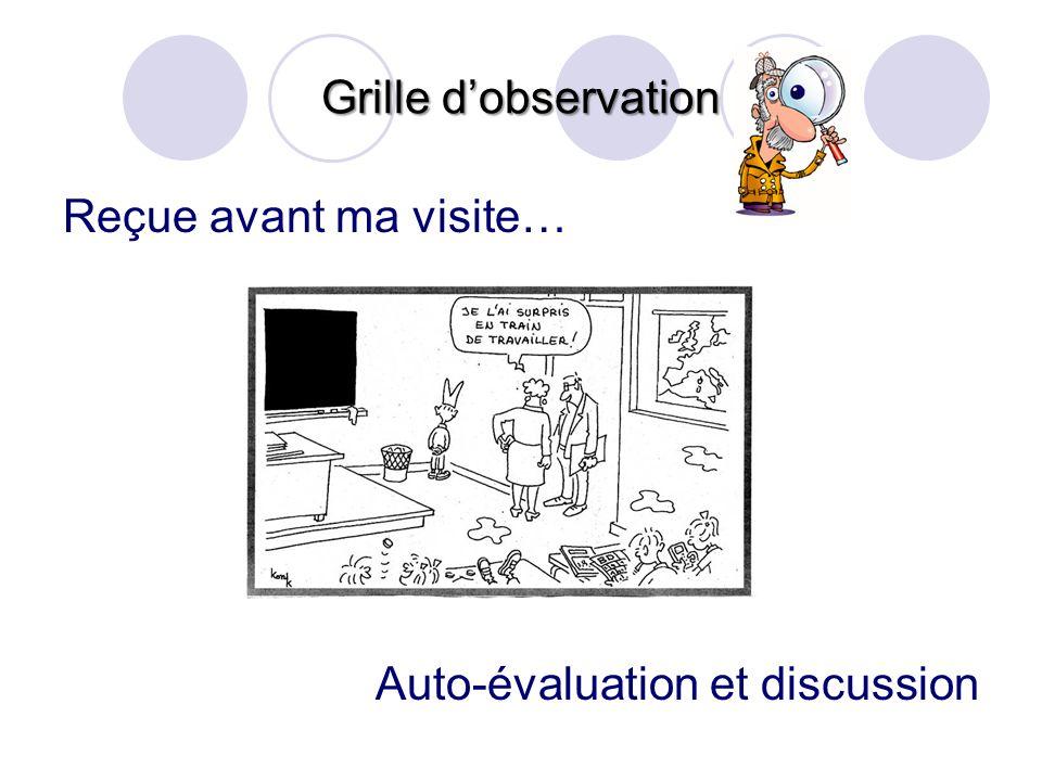 Grille dobservation Reçue avant ma visite… Auto-évaluation et discussion