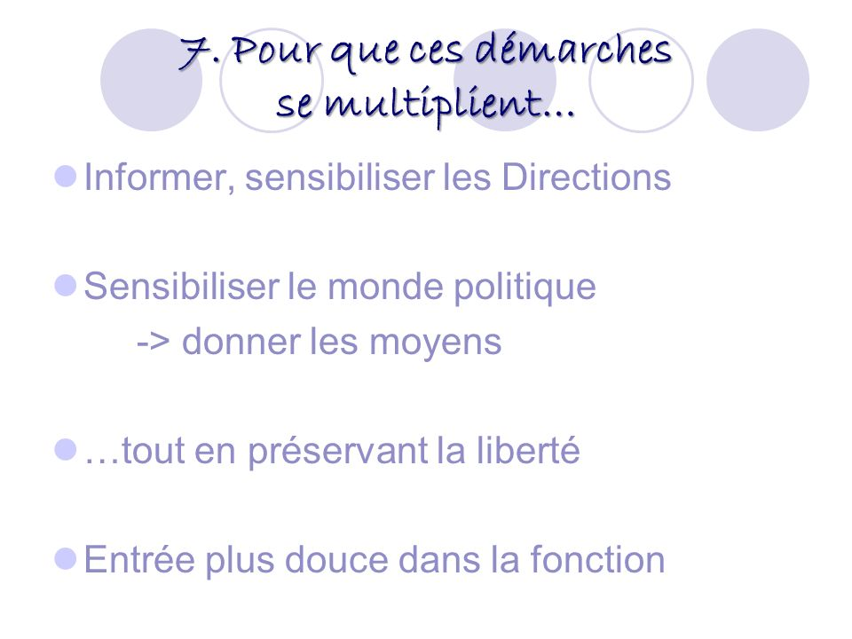 7. Pour que ces démarches se multiplient… Informer, sensibiliser les Directions Sensibiliser le monde politique -> donner les moyens …tout en préserva