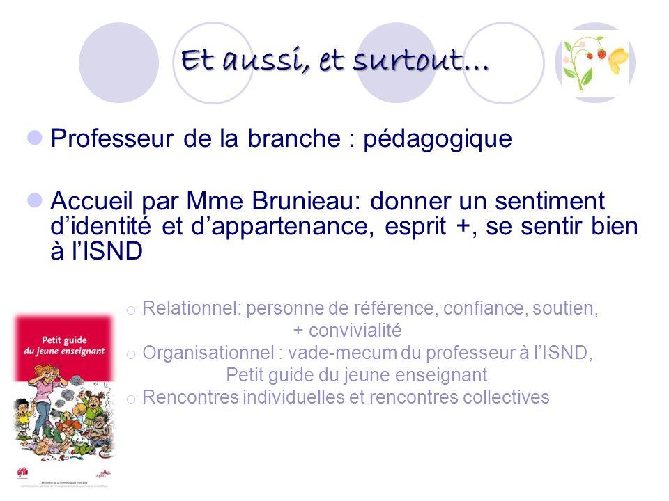 Et aussi, et surtout… Professeur de la branche : pédagogique Accueil par Mme Brunieau: donner un sentiment didentité et dappartenance, esprit +, se se
