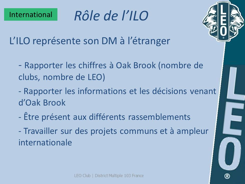 LE LEF – du 10 au 17 aout - Rencontres et échanges enrichissants - Informations sur le LEO à létranger - Idées dactions - Entraide - Amitiés - Travail - Fête LEO Club | District Multiple 103 France