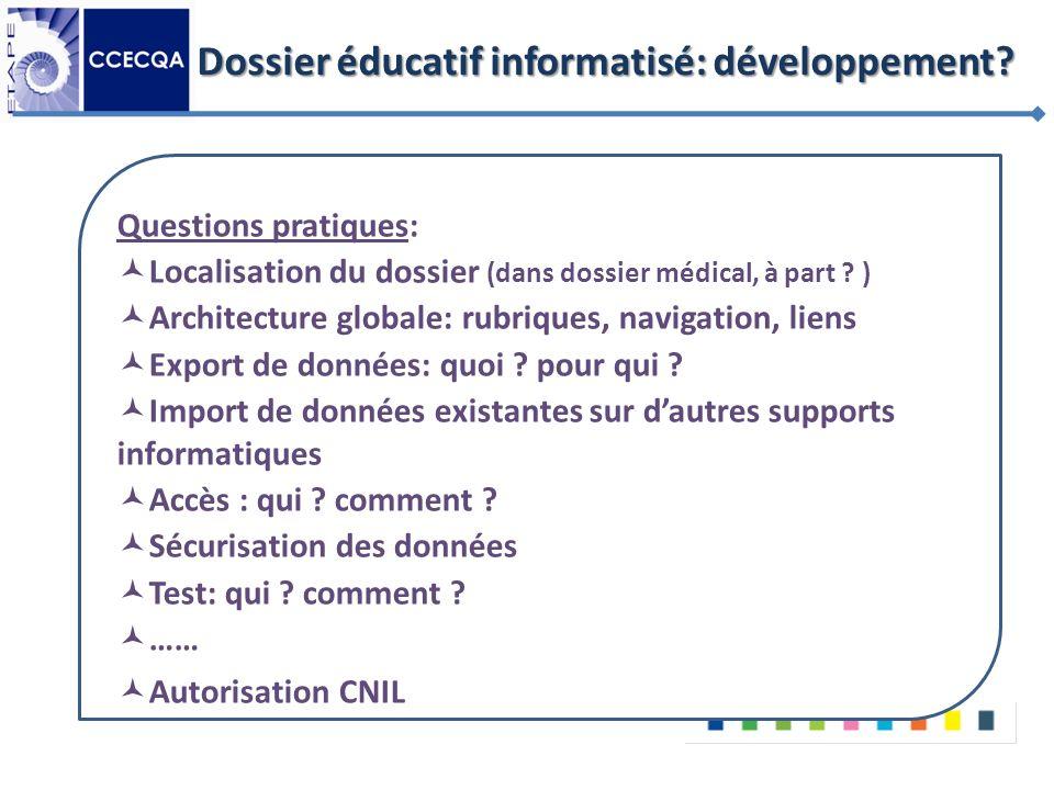 Dossier éducatif informatisé: développement? Questions pratiques: Localisation du dossier (dans dossier médical, à part ? ) Architecture globale: rubr
