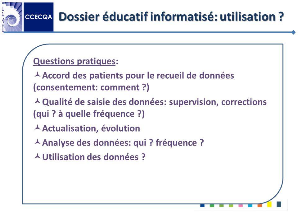 Dossier éducatif informatisé: utilisation ? Questions pratiques: Accord des patients pour le recueil de données (consentement: comment ?) Qualité de s