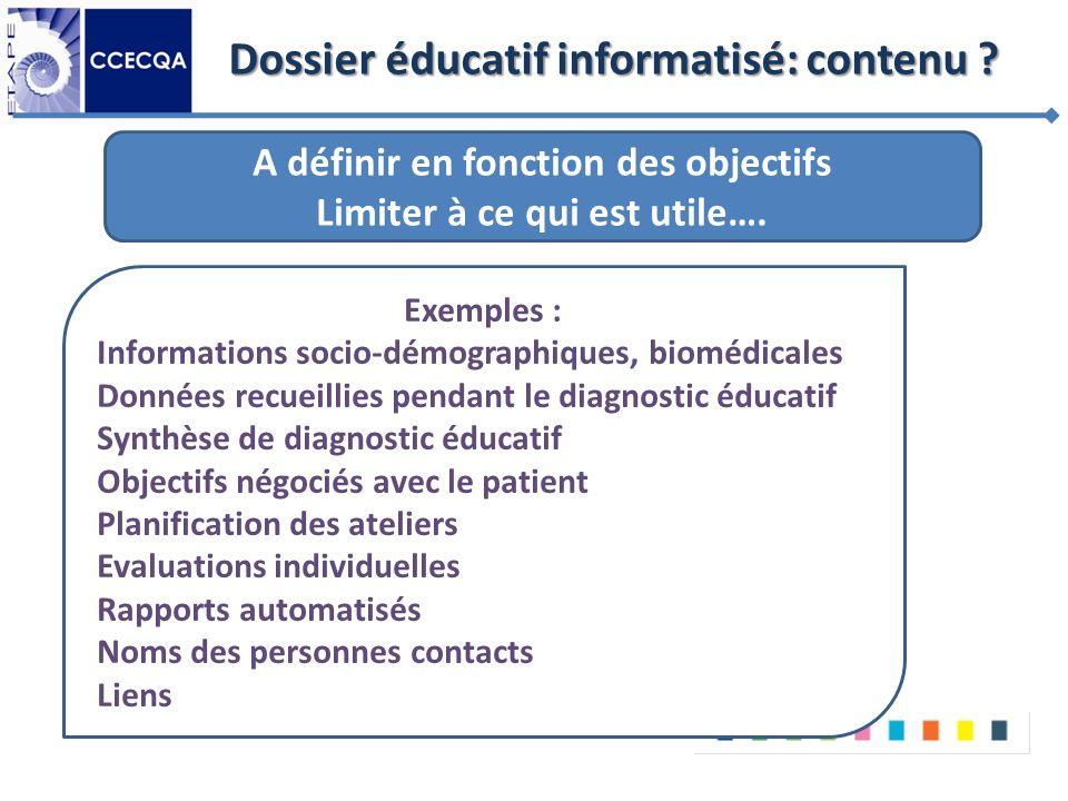 Dossier éducatif informatisé: contenu ? A définir en fonction des objectifs Limiter à ce qui est utile…. Exemples : Informations socio-démographiques,