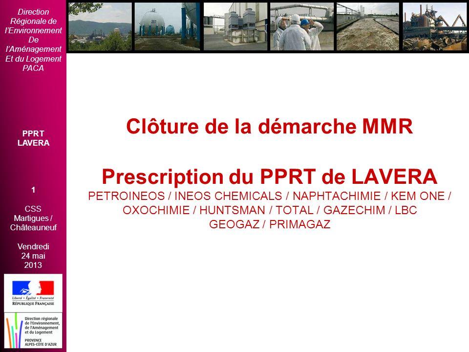 Direction Régionale de lEnvironnement De lAménagement Et du Logement PACA PPRT LAVERA 1 CSS Martigues / Châteauneuf Vendredi 24 mai 2013 2èmes Rencont
