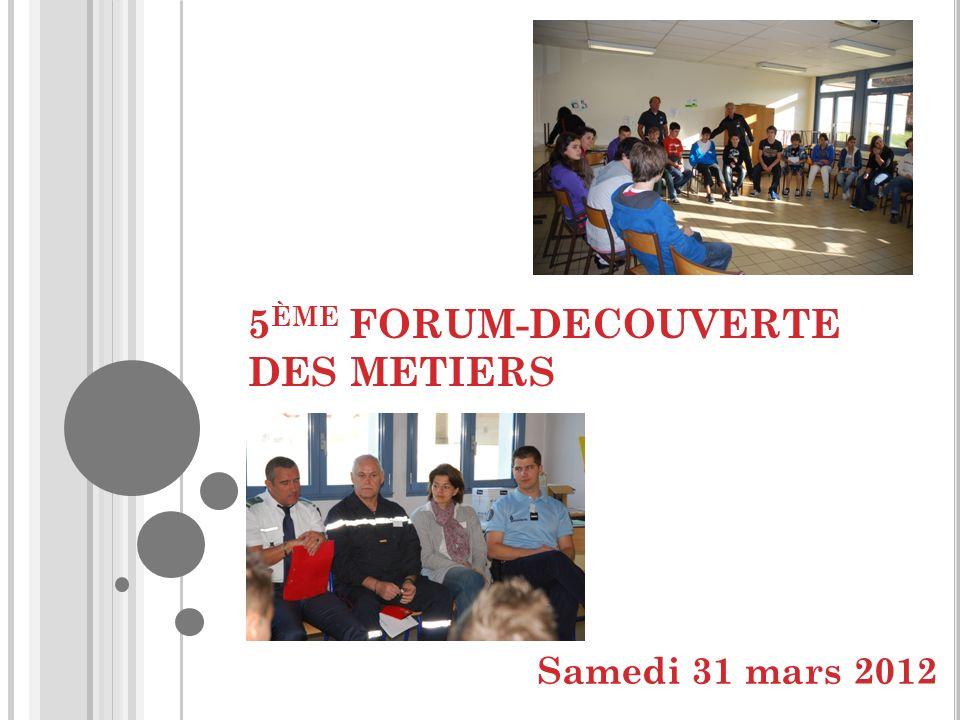 5 ÈME FORUM-DECOUVERTE DES METIERS Samedi 31 mars 2012