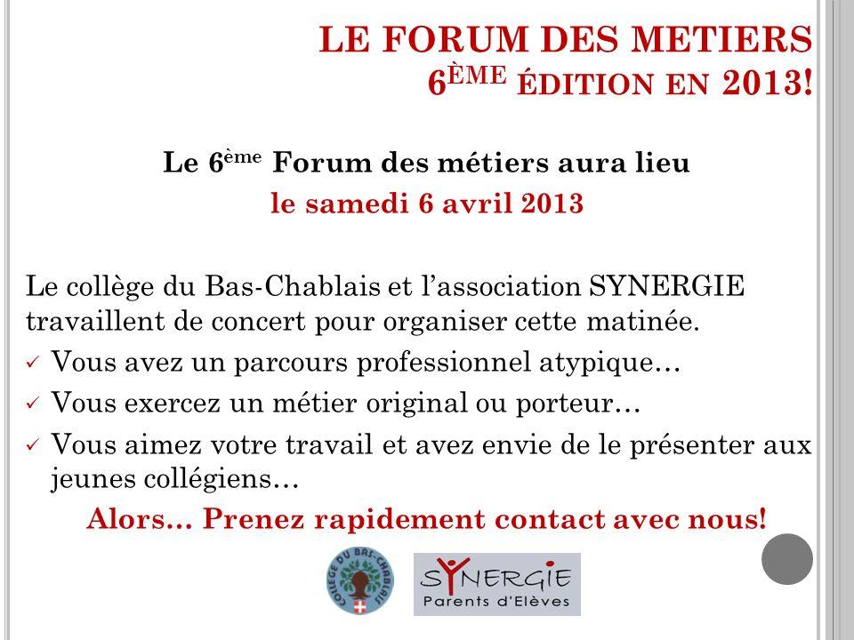 LE FORUM DES METIERS 6 ÈME ÉDITION EN 2013! Le 6 ème Forum des métiers aura lieu le samedi 6 avril 2013 Le collège du Bas-Chablais et lassociation SYN