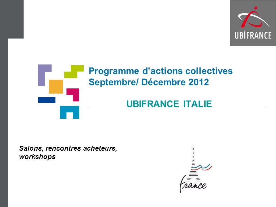 Programme dactions collectives Septembre/ Décembre 2012 UBIFRANCE ITALIE Salons, rencontres acheteurs, workshops