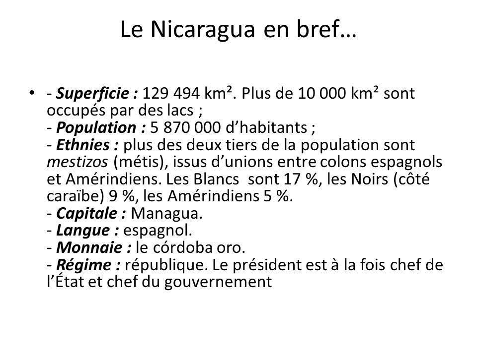 Le Nicaragua en bref… - Superficie : 129 494 km². Plus de 10 000 km² sont occupés par des lacs ; - Population : 5 870 000 dhabitants ; - Ethnies : plu