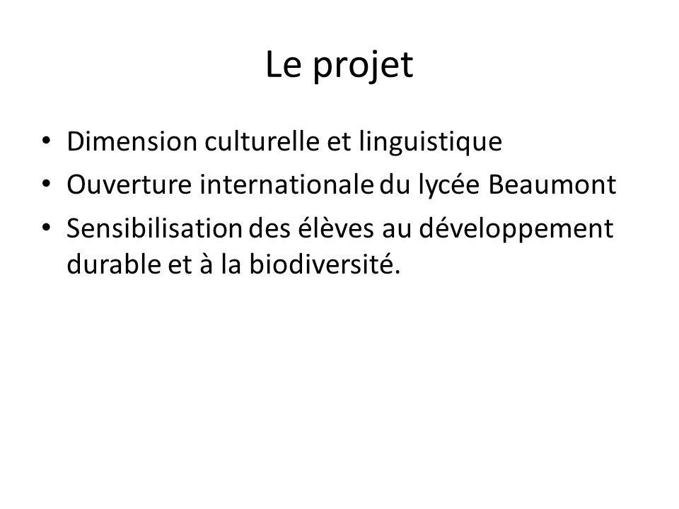 Le projet Dimension culturelle et linguistique Ouverture internationale du lycée Beaumont Sensibilisation des élèves au développement durable et à la biodiversité.