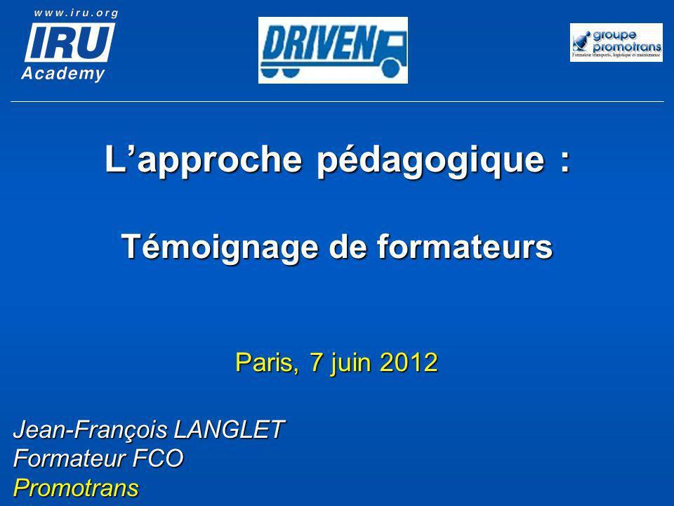 Lapproche pédagogique : Témoignage de formateurs Paris, 7 juin 2012 Jean-François LANGLET Formateur FCO Promotrans