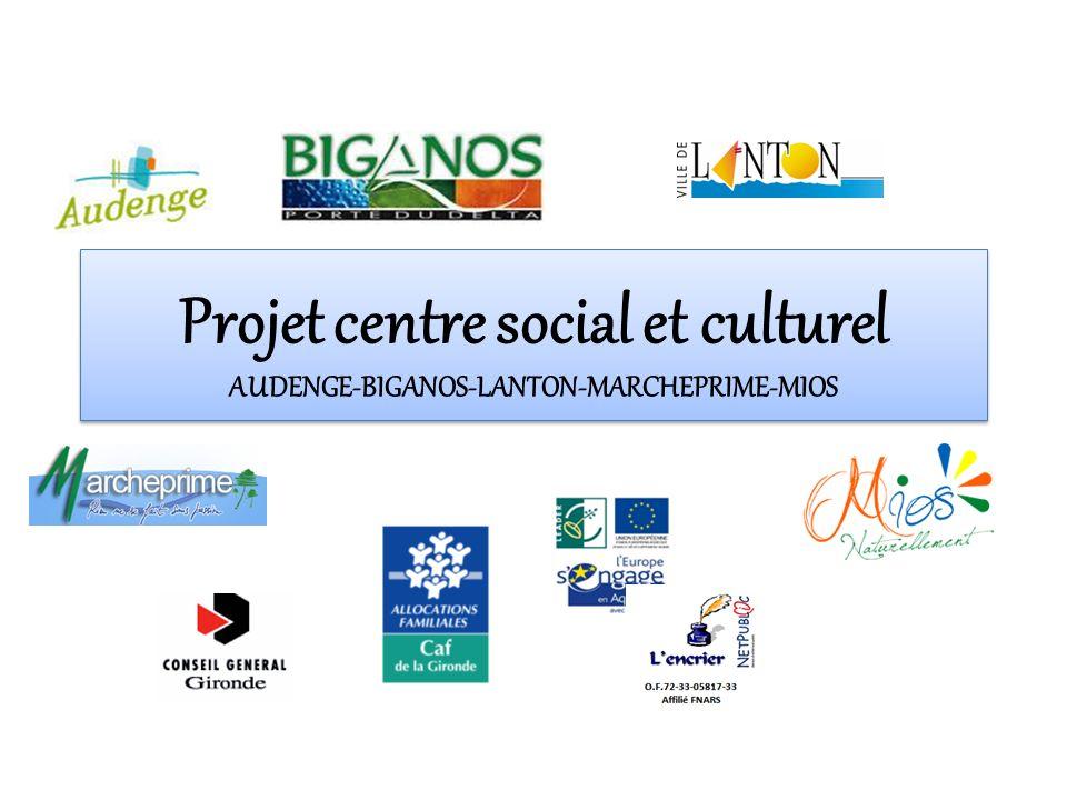 Projet centre social et culturel AUDENGE-BIGANOS-LANTON-MARCHEPRIME-MIOS