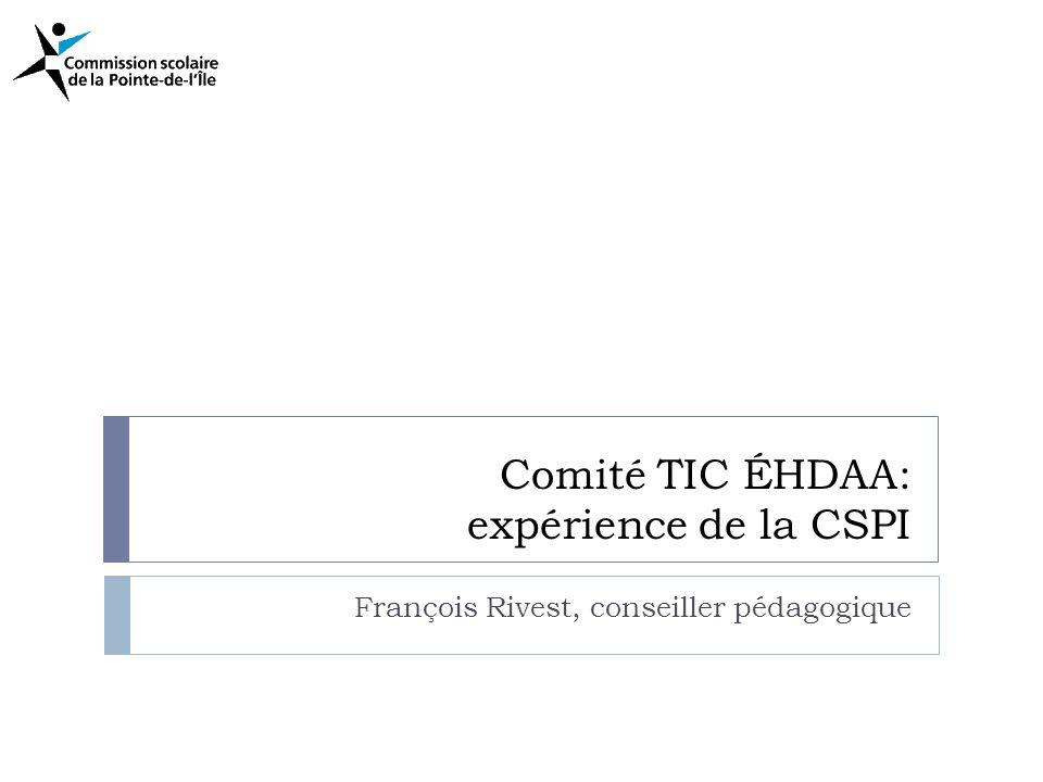 Comité TIC ÉHDAA: expérience de la CSPI François Rivest, conseiller pédagogique