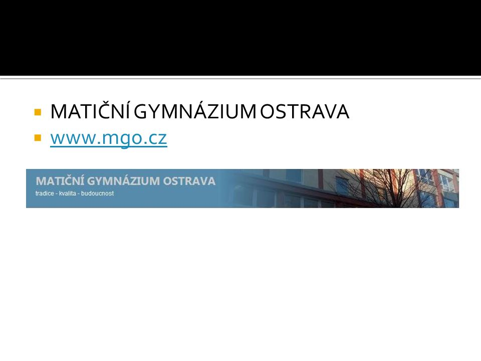 MATIČNÍ GYMNÁZIUM OSTRAVA www.mgo.cz