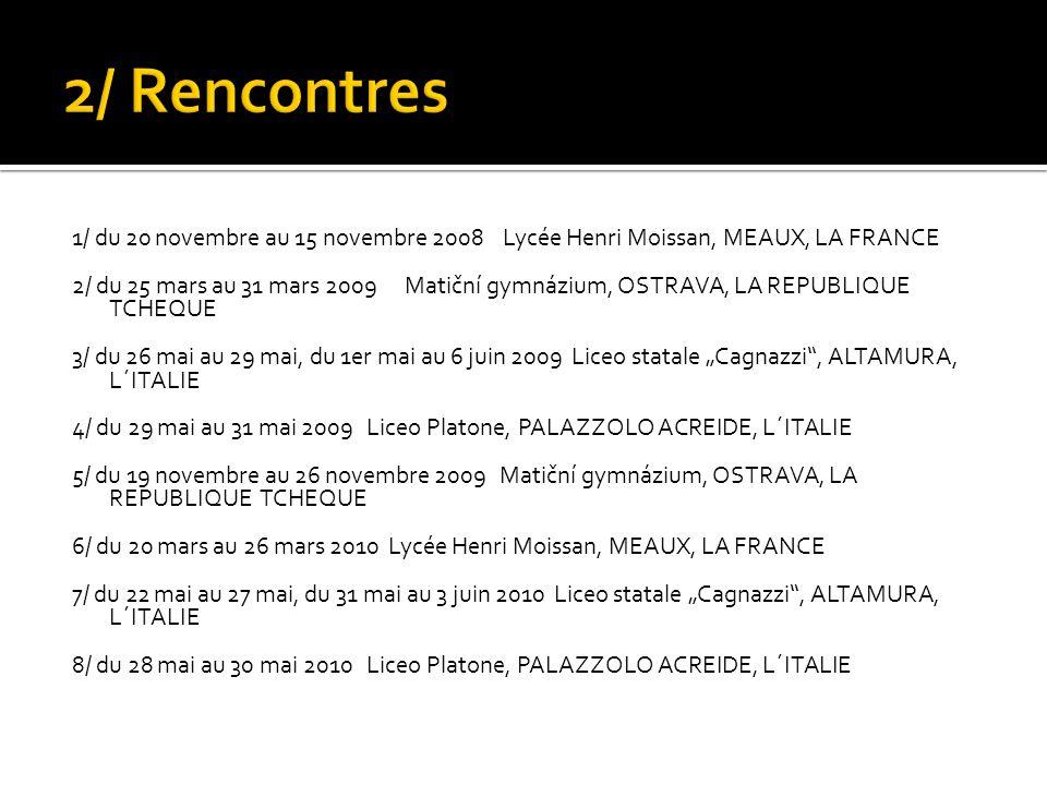 1/ du 20 novembre au 15 novembre 2008 Lycée Henri Moissan, MEAUX, LA FRANCE 2/ du 25 mars au 31 mars 2009 Matiční gymnázium, OSTRAVA, LA REPUBLIQUE TC