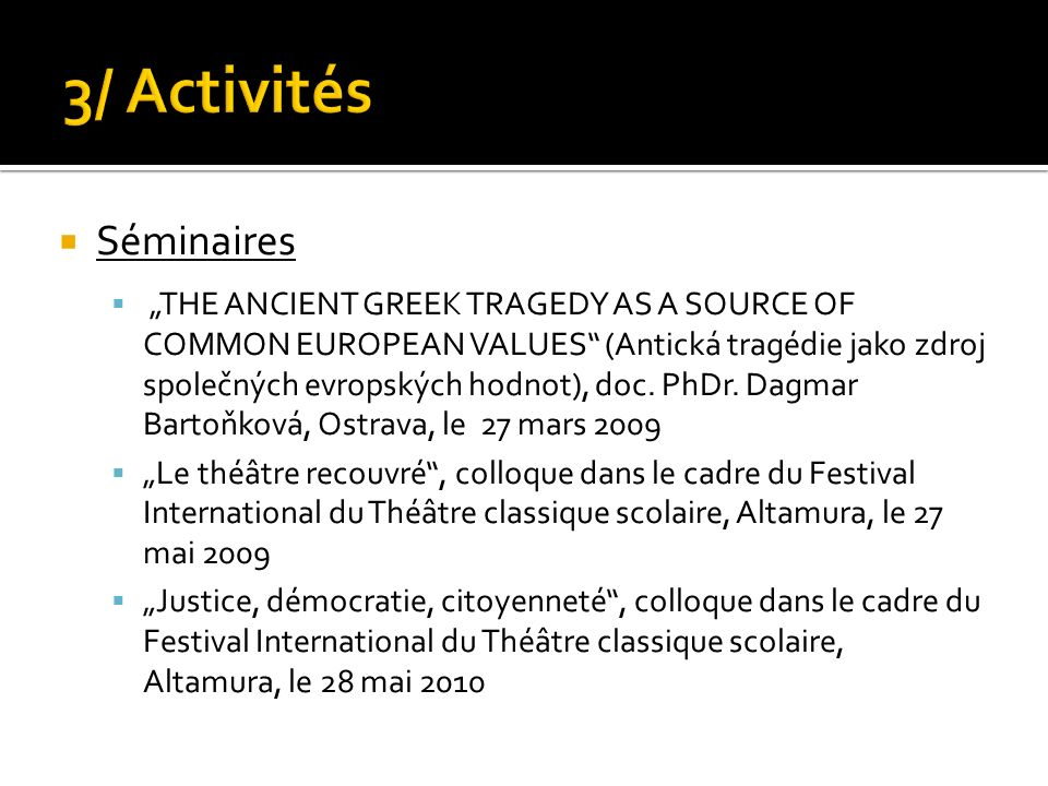 Séminaires THE ANCIENT GREEK TRAGEDY AS A SOURCE OF COMMON EUROPEAN VALUES (Antická tragédie jako zdroj společných evropských hodnot), doc.