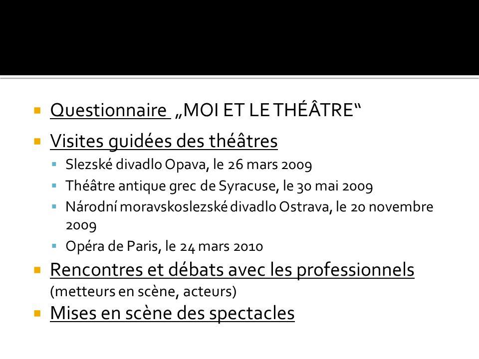 Questionnaire MOI ET LE THÉÂTRE Visites guidées des théâtres Slezské divadlo Opava, le 26 mars 2009 Théâtre antique grec de Syracuse, le 30 mai 2009 N