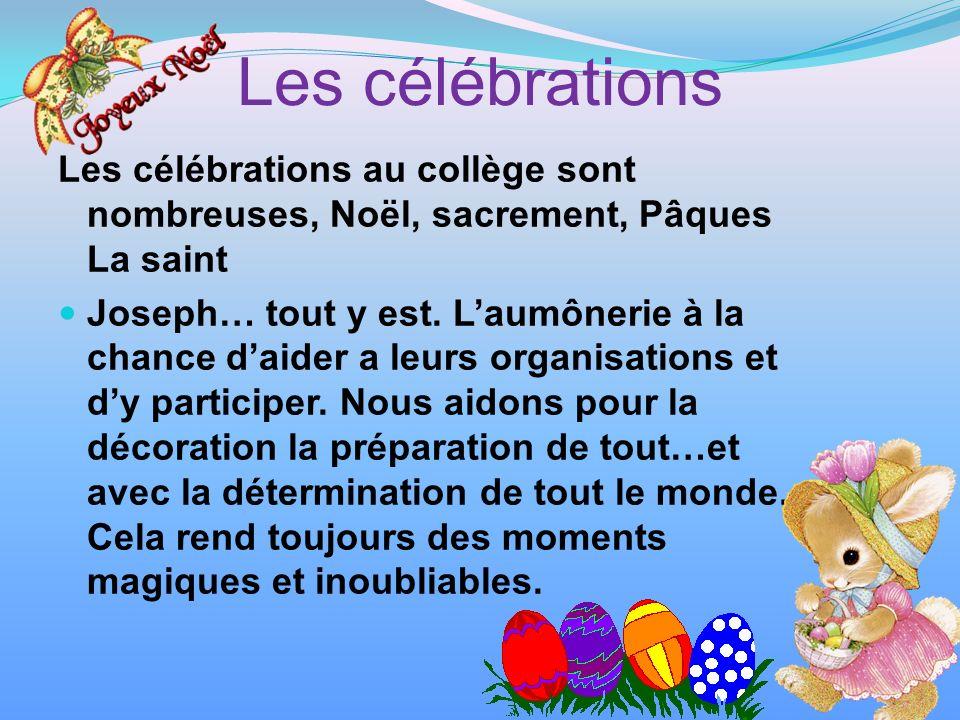 Les célébrations Les célébrations au collège sont nombreuses, Noël, sacrement, Pâques La saint Joseph… tout y est.