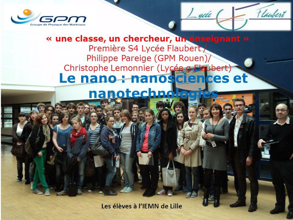 « une classe, un chercheur, un enseignant » Première S4 Lycée Flaubert / Philippe Pareige (GPM Rouen)/ Christophe Lemonnier (Lycée g Flaubert) Le nano