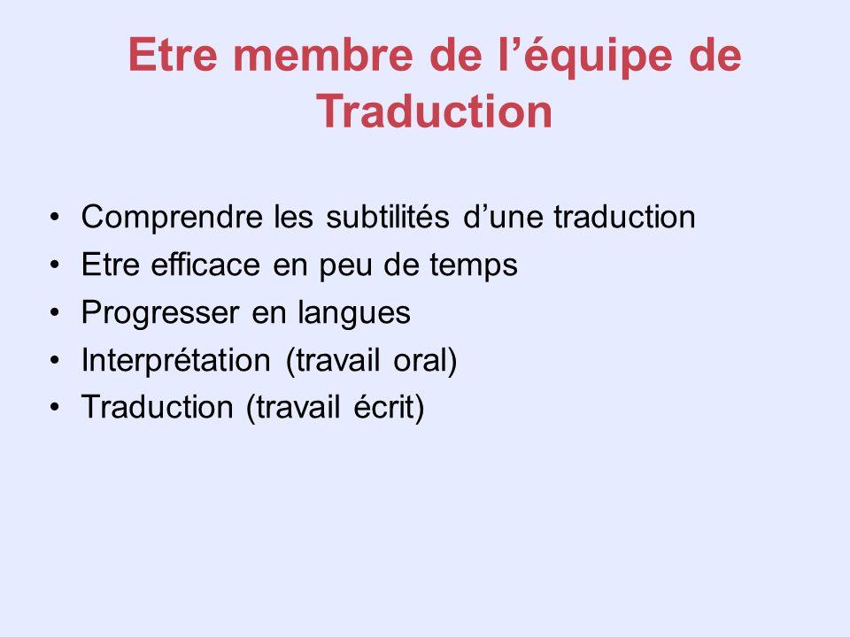 Etre membre de léquipe de Traduction Comprendre les subtilités dune traduction Etre efficace en peu de temps Progresser en langues Interprétation (tra