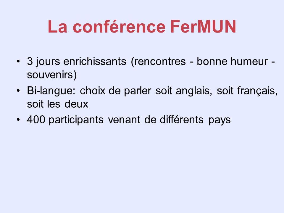 La conférence FerMUN 3 jours enrichissants (rencontres - bonne humeur - souvenirs) Bi-langue: choix de parler soit anglais, soit français, soit les de
